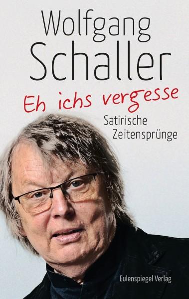 Wolfgang Schaller - Eh ichs vergesse